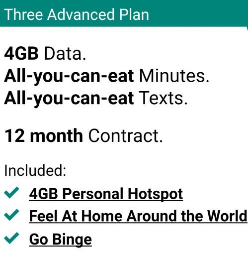 Three ADVANCED 4GB/Unlimited mins/text Hotspot/GoBinge/WORLDFeel@Home 12 month sim (TCB £45 = £6.25 a month)