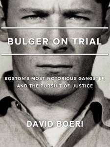 FREE: Bulger On Trial: Boston's Most Notorious Gangster And The Pursuit Of Justice Kindle Edition