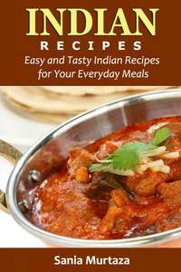Indian Recipes: Easy and Tasty Indian Recipes for Your Everyday Meals Kindle Edition  - Free Download @ Amazon
