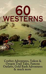 60 WESTERNS: Cowboy Adventures, Yukon & Oregon Trail Tales, Famous Outlaws, Gold Rush Adventures & much more: Riders of the Purple Sage, The Night Horseman, ... of the West, A Texas Cow-Boy, The Prairie… Kindle Edition   - Free Download @ Amazon