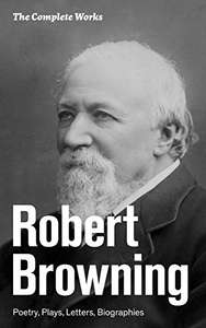 Robert Browning - The Complete Works: Poetry, Plays, Letters, Biographies: From one of the most important Victorian poets and playwrights, regarded as a sage and philosopher-poet Kindle Edition - Free Download @ Amazon