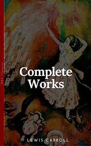 Lewis Carroll  - The Complete Works With All the Original Illustrations + The Life and Letters of Lewis Carroll: All the Novels, Stories and Poems: Alice's ... What Alice Found There + Sylvie and Brun Kindle Edition  - Free Download @ Amazon