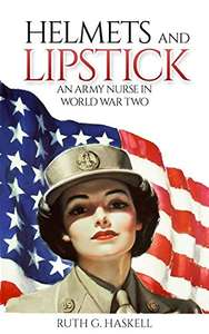 Free @ Amazon Helmets and Lipstick: An Army Nurse in World War Two book Kindle Edition