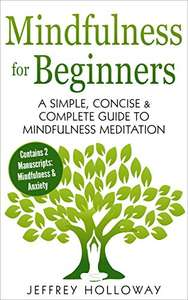 Mindfulness for Beginners: A Simple, Concise & Complete Guide to Mindfulness Meditation (Contains Two Manuscripts: Mindfulness & Anxiety) Kindle Edition  - Free Download @ Amazon