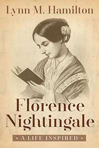 Florence Nightingale: A Life Inspired.  Kindle Edition (Free)