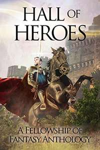 Free Book @ Amazon Hall of Heroes: A Fellowship of Fantasy Anthology Kindle Edition
