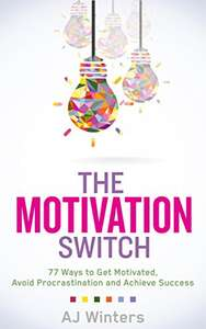 FREE Kindle ebook: The Motivation Switch: 77 Ways to Get Motivated, Avoid Procrastination and Achieve Success @ Amazon