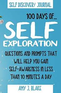 FREE Kindle ebook: Self Discovery Journal: 100 Days Of Self Exploration - Questions & Prompts that Will Help You Gain Self Awareness in Less Than 10 Minutes a Day @ Amazon