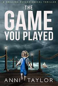 A Chilling Psychological Thriller - Anni Taylor - The Game You Played Kindle Edition  - Free Download @ Amazon