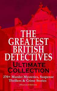THE GREATEST BRITISH DETECTIVES - Ultimate Collection: 270+ Murder Mysteries, Suspense Thrillers & Crime Stories (Illustrated Edition): The Most Famous ... Max Carrados, Hamilton Cleek and more Kindle Edition  - Free Download @ Amazon