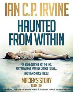 Thriller Kindle Book - Haunted From Within by Ian C. P. Irvine - Free