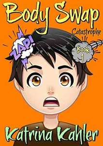 Books for Kids 9-12: BODY SWAP: Catastrophe!!! (A very funny book for boys and girls) - Free Children's Book for the Kindle