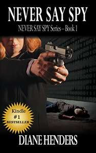 Never Say Spy (The Never Say Spy Series Book 1)  by Diane Henders - free Kindle ebook @ Amazon