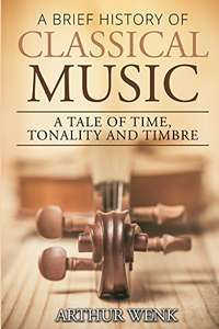 A Brief History of Classical Music: A Tale of Time, Tonality and Timbre Kindle Edition  - Free Download @ Amazon