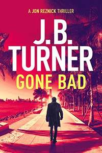 Superb Thriller -  J.B. Turner  - Gone Bad (Jon Reznick Series) Kindle Edition - Free Download @ Amazon