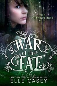 The Changelings (War of the Fae Book 1) Kindle Edition by Elle Casey  (Author)