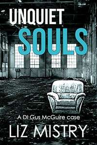 Brilliant Thriller  -  Liz Mistry  - Unquiet Souls (a DI Gus McGuire case Book 1) Kindle Edition  - Free Download @ Amazon