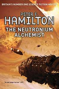 The Neutronium Alchemist (Nights Dawn Book 2) by Peter F. Hamilton - Kindle edition 99p @ Amazon