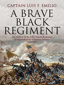 A brave black regiment,  By Captain Luis F. Emilio  (This is the regiment from the movie GLORY) @ Amazon