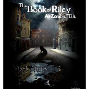 Free Kindle Book - The Book of Riley A Zombie Tale by Mark Tufo