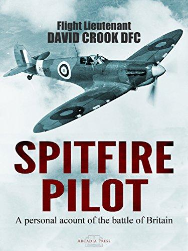 Spitfire Pilot: A Personal Account of the Battle of Britain Kindle Edition by Flight Lieutenant David Crook DFC (Author)