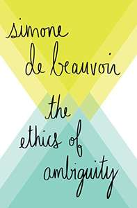 The Ethics of Ambiguity, by Simone de Beauvoir.  Kindle Edition £1.86 @ Amazon
