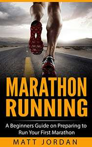 Marathon Running: A Beginners Guide. Free Kindle Edition