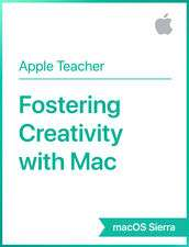 Free Apple Guides for IPad, Iphone, Mac, GarageBand, Numbers, Pages, Keynote etc  Fostering Creativity with Mac macOS Sierra Apple Teacher Apple Education