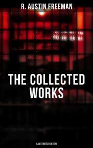 Classic Fiction - THE COLLECTED WORKS OF R. AUSTIN FREEMAN (Illustrated Edition): 27 Novels & 60+ Short Stories: The Red Thumb Mark, The Puzzle Lock, The Eye of Osiris, ... Casket, The Golden Pool, Flighty Phyllis… Kindle Edition  - Free Download @ A