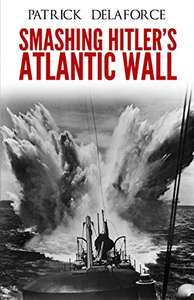 Free: Smashing Hitler's Atlantic Wall: The Destruction of the Nazi Coastal Fortresses Kindle Edition @ Amazon