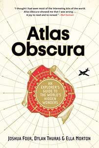 Atlas Obscura: An Explorer's Guide to the World's Hidden Wonders for £2.84 Kindle (was £12.34)