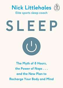 Sleep: The Myth of 8 Hours, the Power of Naps... and the New Plan to Recharge Your Body and Mind (Kindle Edition) - 99p