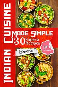 Indian Cuisine Made Simple. 30 Superb Recipes Kindle Edition - Free Download @ Amazon