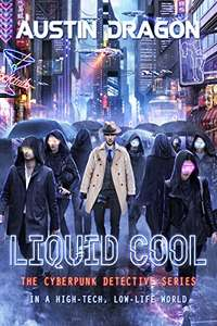 Super Sci-Fi Thriller  - Liquid Cool: The Cyberpunk Detective Series (Liquid Cool Book 1) Kindle Edition  - Free Download @ Amazon