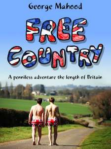 Free Country: A Penniless Adventure the Length of Britain by George Mahood Kindle Edition FREE for prime members or 99p for Non-Prime @ Amazon.