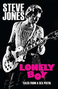 Lonely Boy: Tales from a Sex Pistol by Steve Jones - Kindle edition £1.99 @Amazon