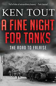 A Fine Night for Tanks: The Road to Falaise Kindle Edition by Ken Tout (Author)  Free @ Amazon