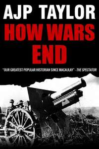 How wars end Kindle Edition by AJP Taylor (author) - free eBook @ Amazon
