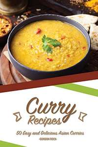 Curry Recipes: 50 Easy and Delicious Asian Curries Kindle Edition - Free Download @ Amazon