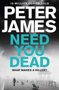 Peter James - Need You Dead - Amazon £2.99