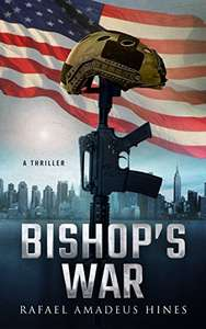Rafael Hines  Bishop's War (Bishop Series Book 1) Kindle edition.  Free    Save £10 on print list price.