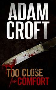 Adam Croft  Too Close For Comfort: A gripping British crime thriller with a stunning twist (Knight & Culverhouse Book 1) Kindle edition. Free. Save £7.95 on print list price.