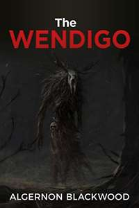 A Chilling Ghost Short Story  -	 Algernon Blackwood -  The Wendigo Kindle Edition - Free Download @ Amazon