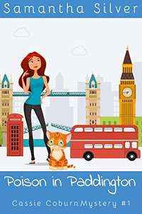 Samantha Silver.  Poison in Paddington (A Cozy Mystery) (Cassie Coburn Mysteries Book 1) Kindle edition. Free. Save £9.99 on print list price.