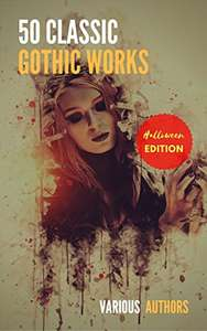 Halloween Edition - 50 Classic Gothic Works You Should Read: Dracula, Frankenstein, The Black Cat, The Picture Of Dorian Gray... Kindle Edition   - Free Download @ Amazon
