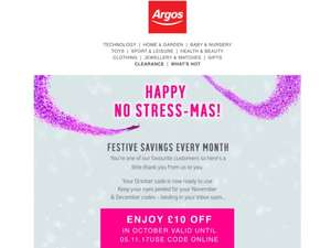 Happy No-Stress Mass! Festive Savings Every Month! £10 to spend in Argos until 05/11/17 - Selected accounts (email offer)