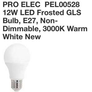PRO ELEC  PEL00528  12W LED Frosted GLS Bulb, E27, Non-Dimmable 3000K Warm White £6.64 for 7 delivered (10w ones are only £6.30 for 7)