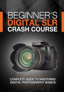 Excellent Photography Book -  Beginner's Digital SLR Crash Course: Complete guide to mastering digital photography basics, understanding exposure, and taking better pictures. Kindle Edition  - Free Download @ Amazon