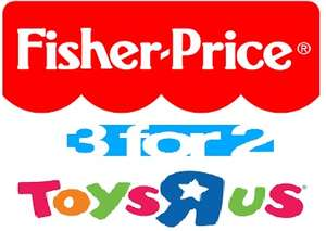 "3 for 2 on Fisher-Price Toys @ Toys""R""Us prices From £7.99"