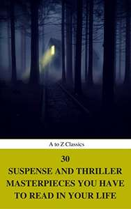 30 Suspense and Thriller Masterpieces you have to read in your life (Best Navigation, Active TOC) (A to Z Classics) Kindle Edition - Free Download @ Amazon